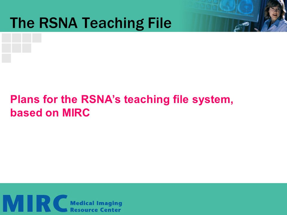 The RSNA Teaching File Plans for the RSNAs teaching file system, based on MIRC