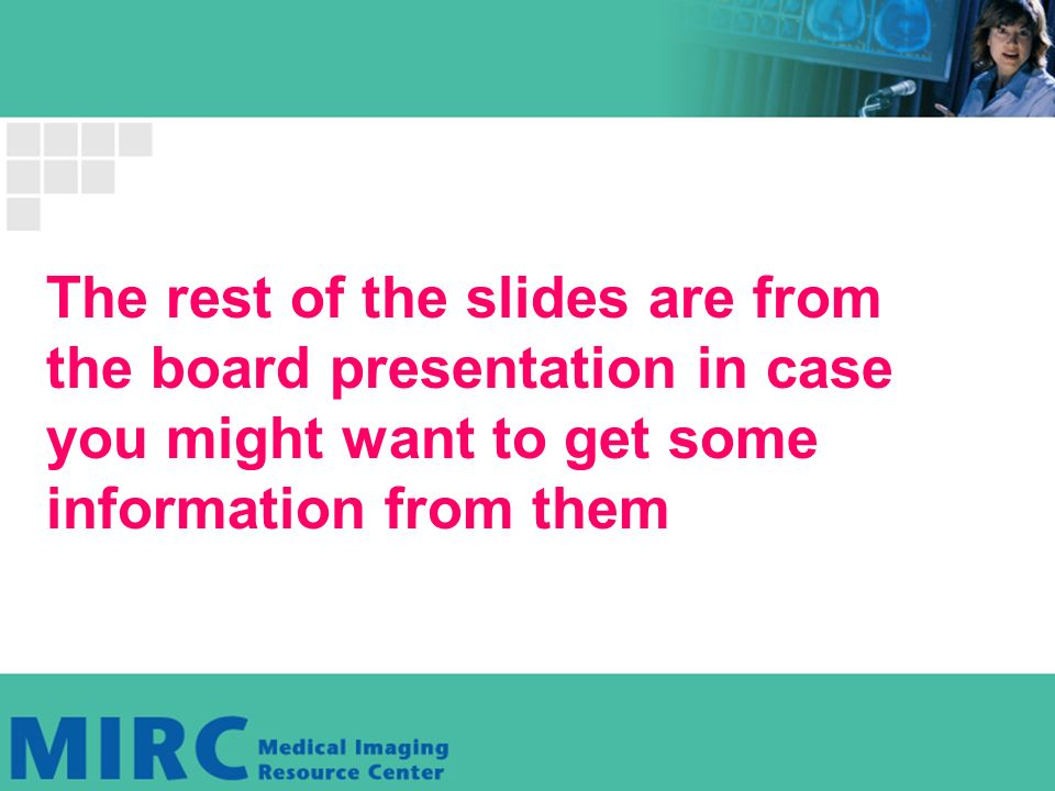 The rest of the slides are from the board presentation in case you might want to get some information from them