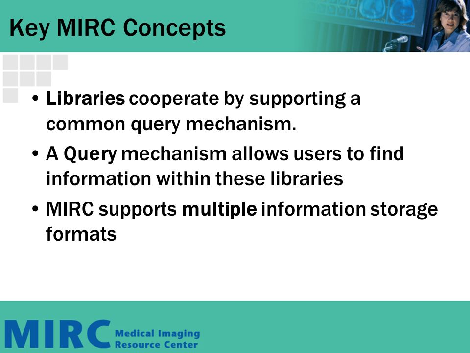 Key MIRC Concepts Libraries cooperate by supporting a common query mechanism.