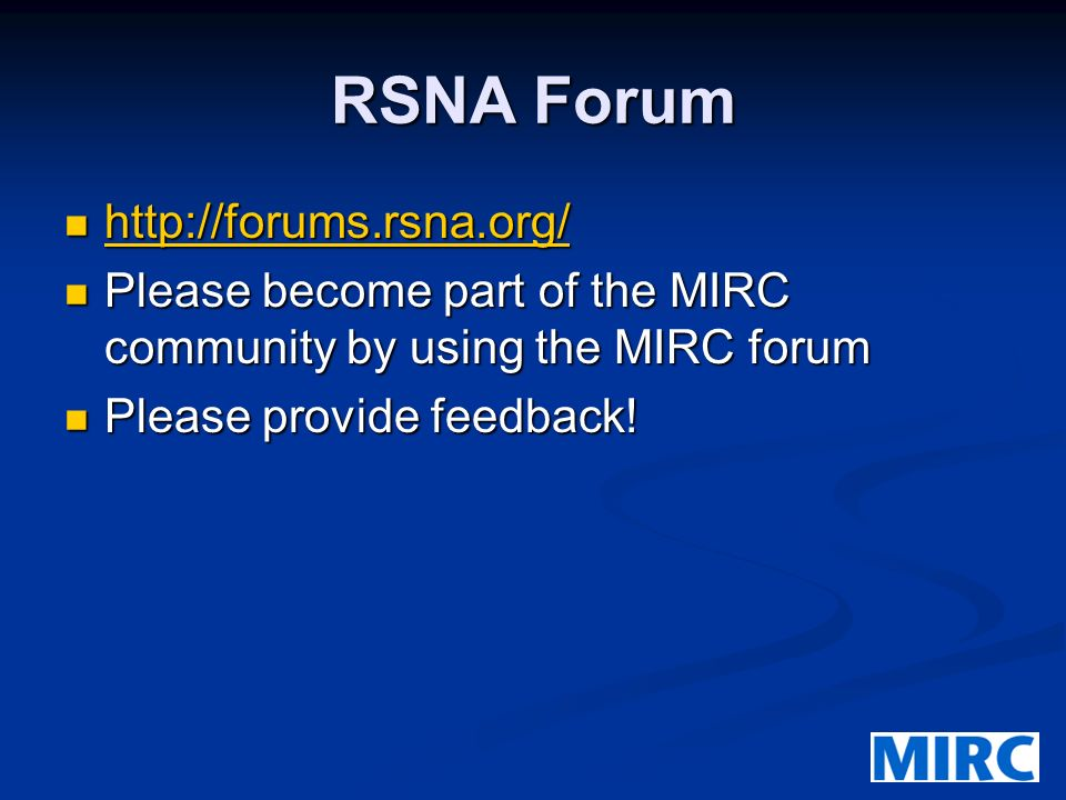 RSNA Forum http://forums.rsna.org/ http://forums.rsna.org/ http://forums.rsna.org/ Please become part of the MIRC community by using the MIRC forum Please become part of the MIRC community by using the MIRC forum Please provide feedback.