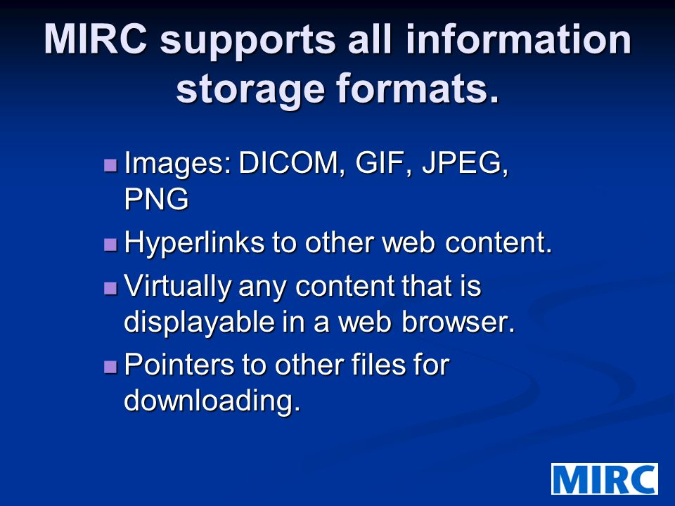 MIRC supports all information storage formats.