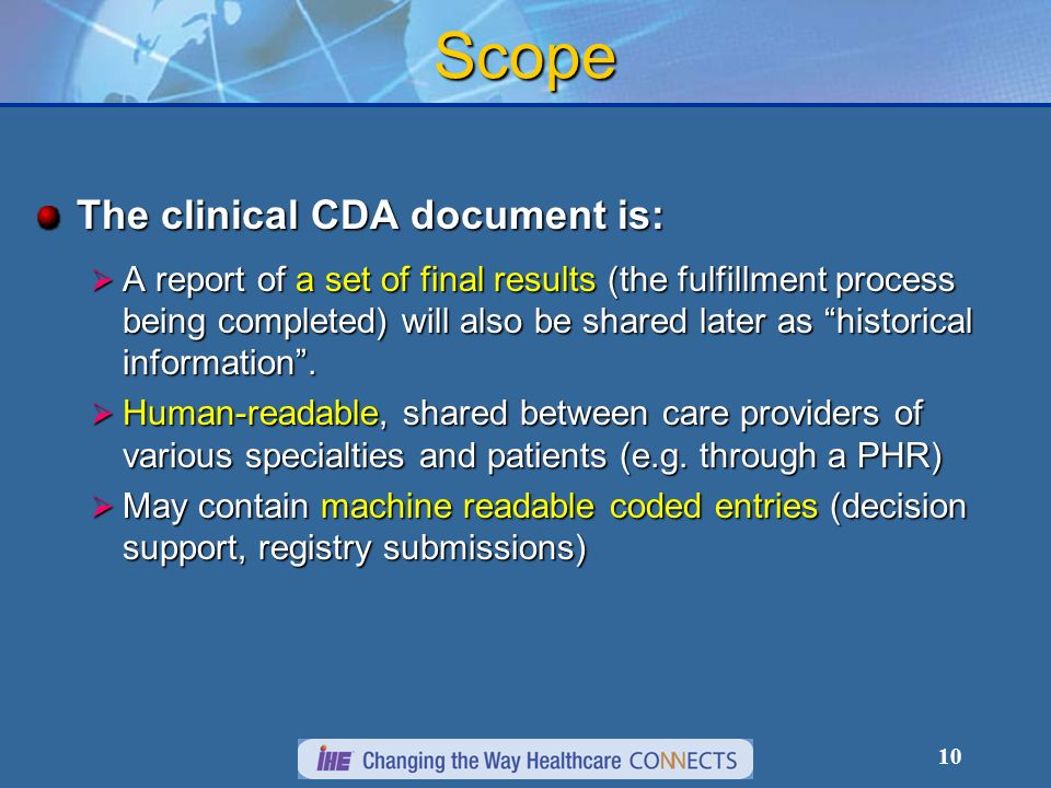 10 Scope The clinical CDA document is: A report of a set of final results (the fulfillment process being completed) will also be shared later as historical information.