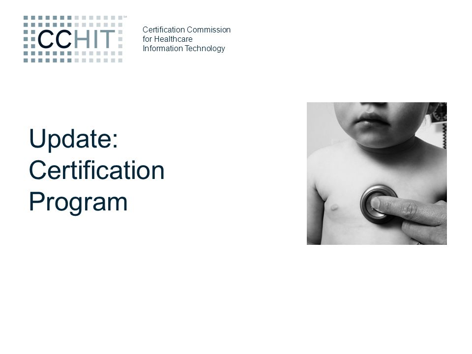 Certification Commission for Healthcare Information Technology Update: Certification Program