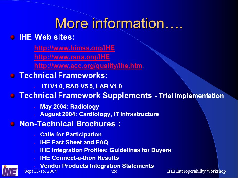 Sept 13-15, 2004IHE Interoperability Workshop 28 More information….