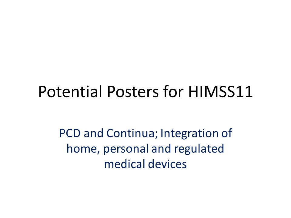 Potential Posters for HIMSS11 PCD and Continua; Integration of home, personal and regulated medical devices