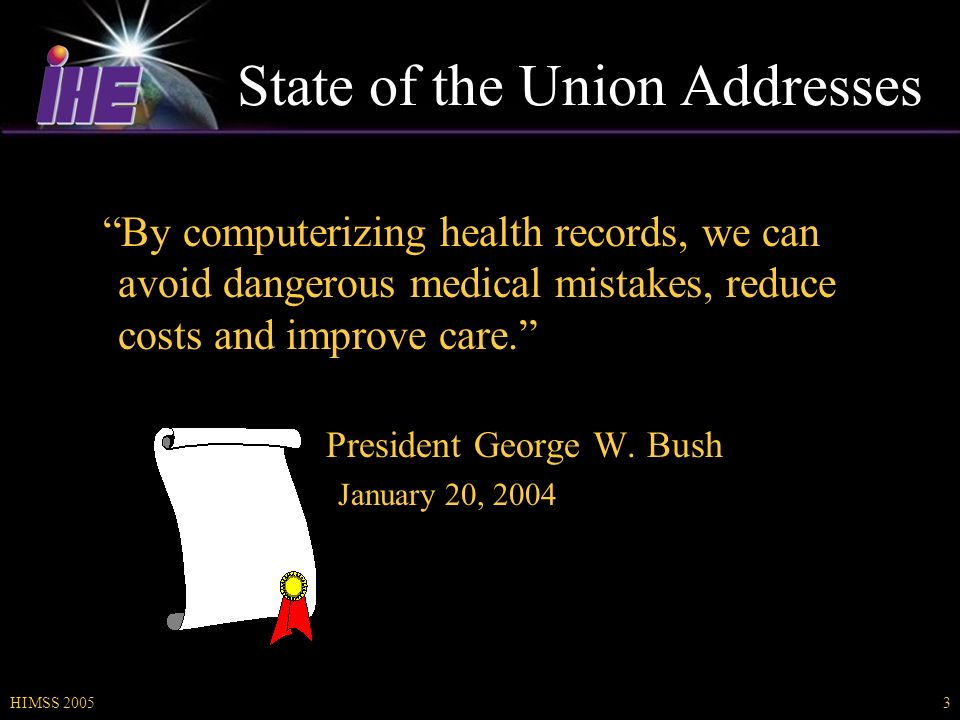 HIMSS 20053 State of the Union Addresses By computerizing health records, we can avoid dangerous medical mistakes, reduce costs and improve care.