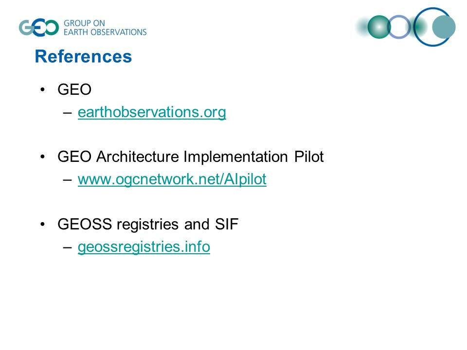 References GEO –earthobservations.orgearthobservations.org GEO Architecture Implementation Pilot –  GEOSS registries and SIF –geossregistries.infogeossregistries.info