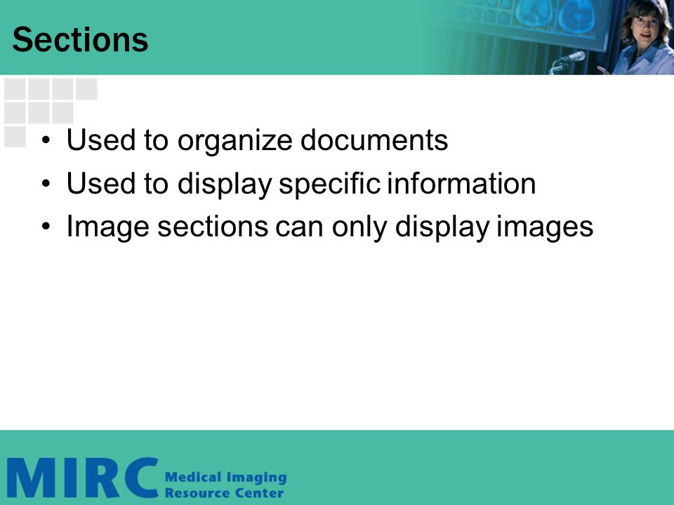 Sections Used to organize documents Used to display specific information Image sections can only display images
