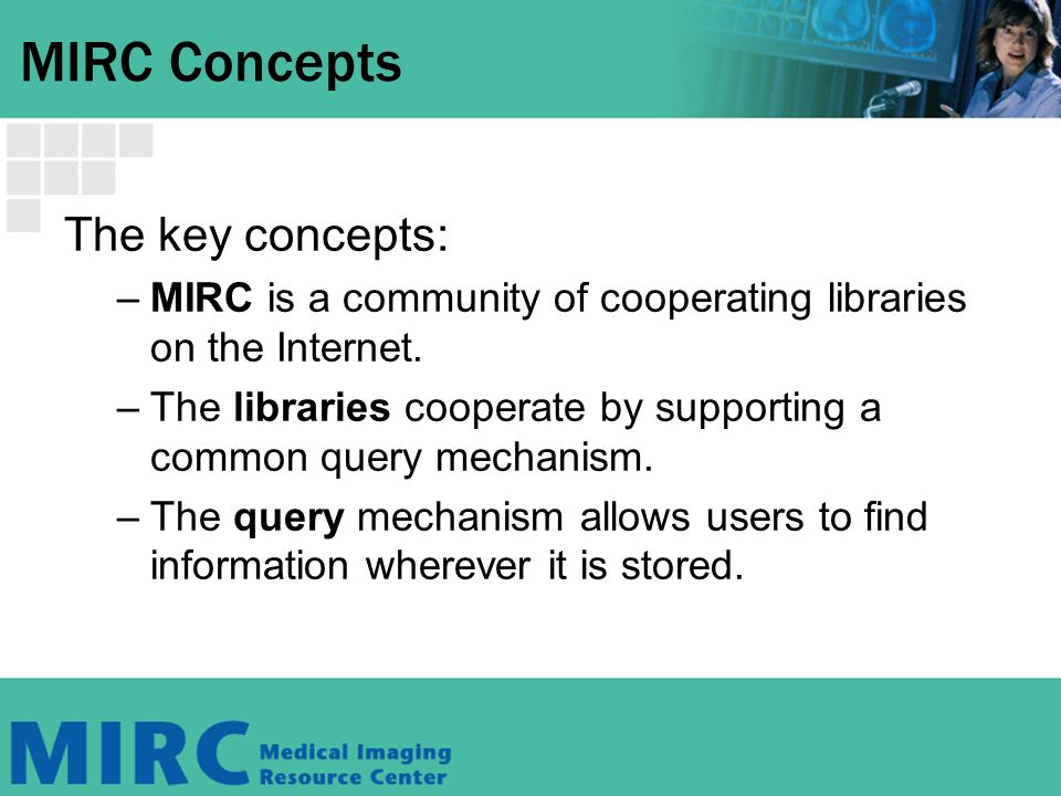 MIRC Concepts The key concepts: –MIRC is a community of cooperating libraries on the Internet.