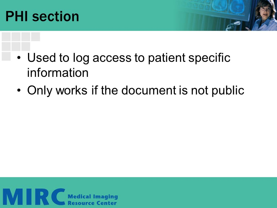 PHI section Used to log access to patient specific information Only works if the document is not public