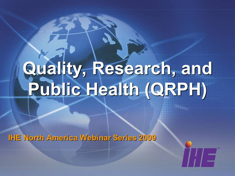 Quality, Research, and Public Health (QRPH) IHE North America Webinar Series 2009