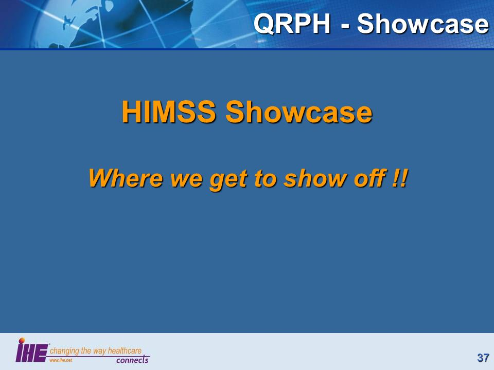 37 QRPH - Showcase HIMSS Showcase Where we get to show off !!