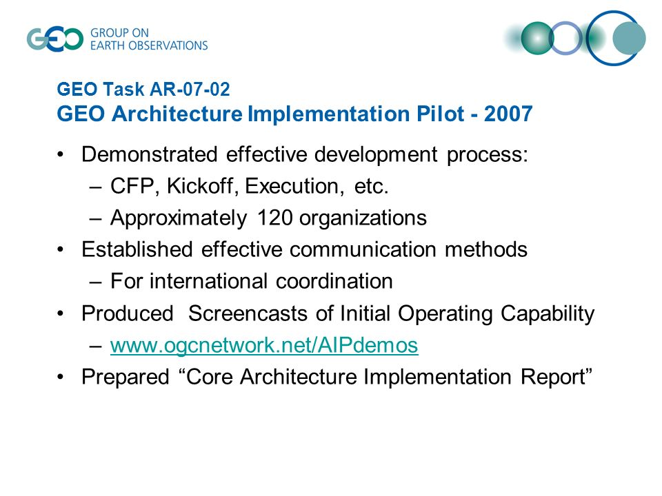 GEO Task AR-07-02 GEO Architecture Implementation Pilot - 2007 Demonstrated effective development process: –CFP, Kickoff, Execution, etc.