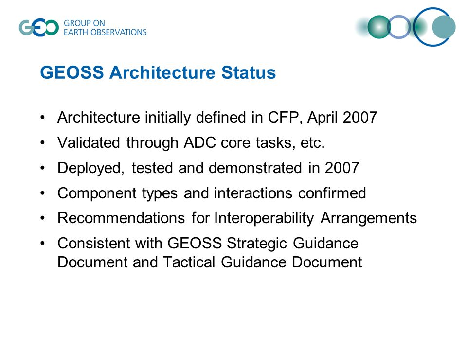GEOSS Architecture Status Architecture initially defined in CFP, April 2007 Validated through ADC core tasks, etc.