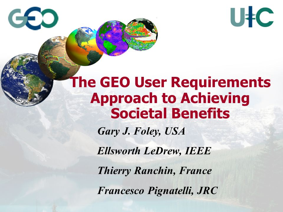 The GEO User Requirements Approach to Achieving Societal Benefits Gary J.