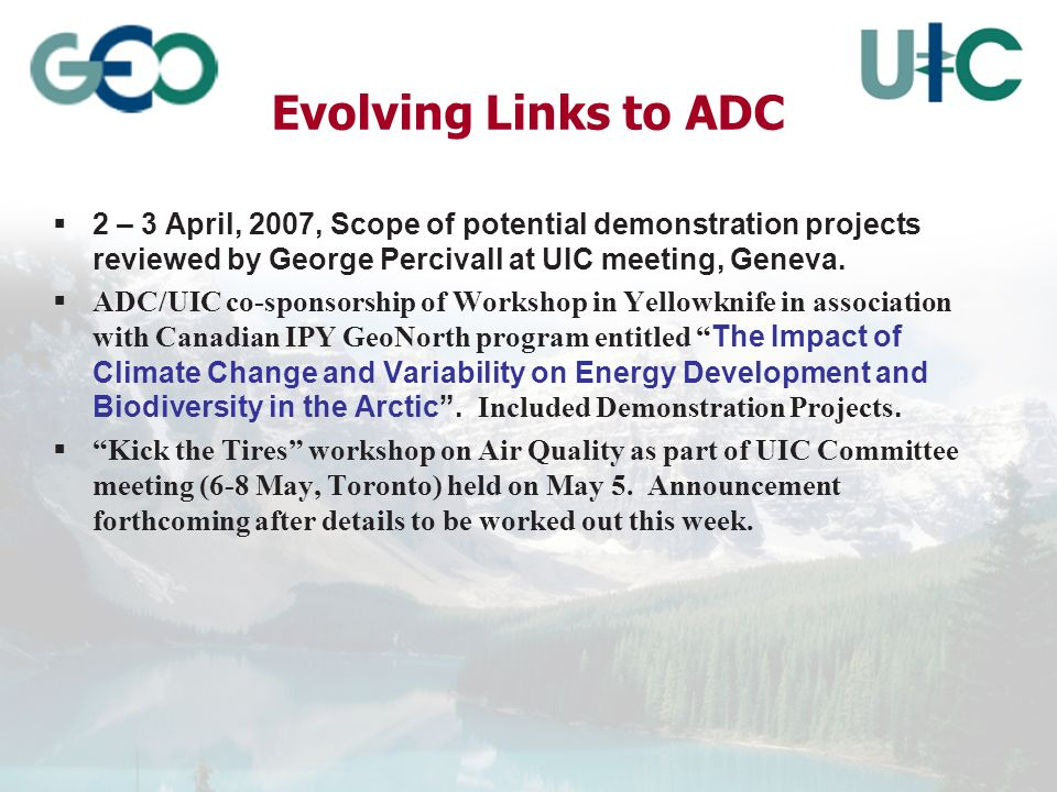 Evolving Links to ADC 2 – 3 April, 2007, Scope of potential demonstration projects reviewed by George Percivall at UIC meeting, Geneva.