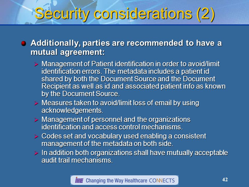 42 Security considerations (2) Additionally, parties are recommended to have a mutual agreement: Management of Patient identification in order to avoid/limit identification errors.
