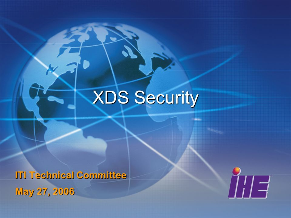 XDS Security ITI Technical Committee May 27, 2006