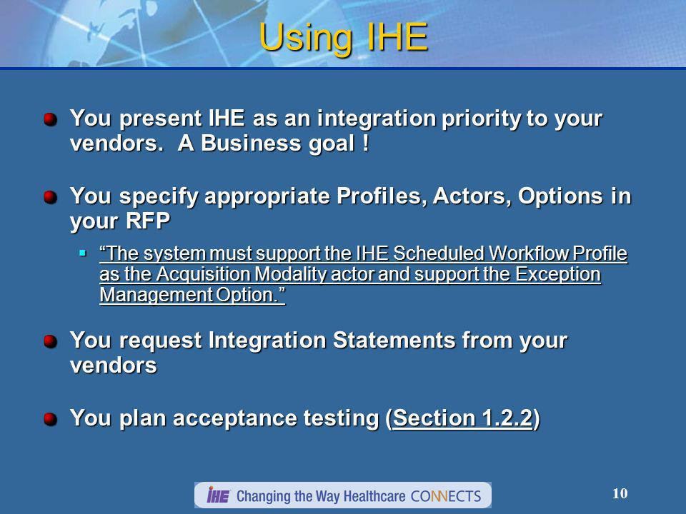 10 Using IHE You present IHE as an integration priority to your vendors.
