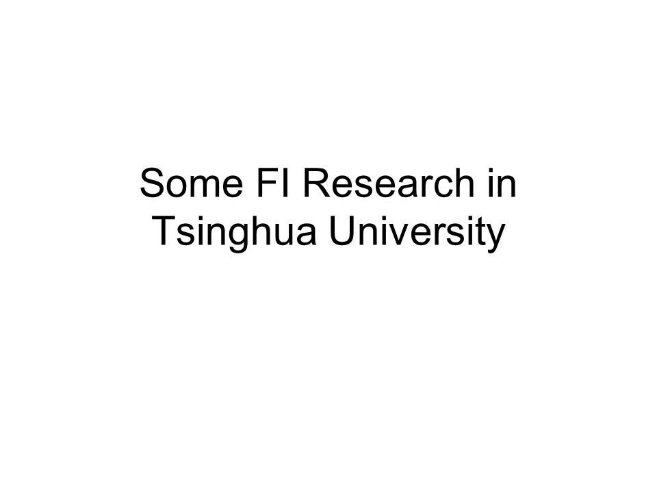 Some FI Research in Tsinghua University
