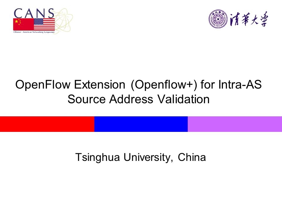 OpenFlow Extension (Openflow+) for Intra-AS Source Address Validation Tsinghua University, China