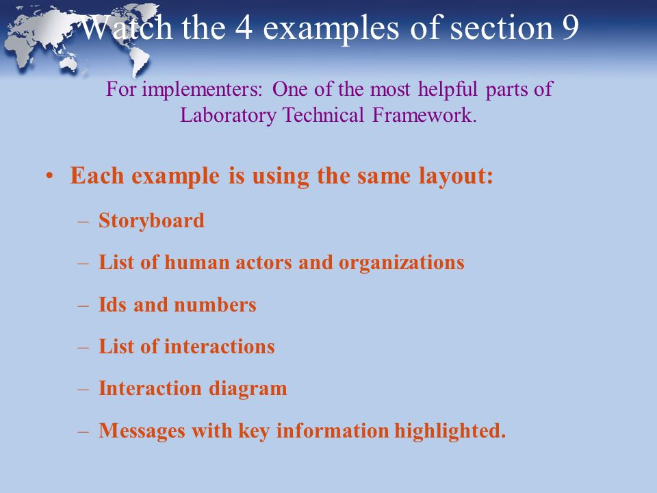 Watch the 4 examples of section 9 Each example is using the same layout: –Storyboard –List of human actors and organizations –Ids and numbers –List of interactions –Interaction diagram –Messages with key information highlighted.