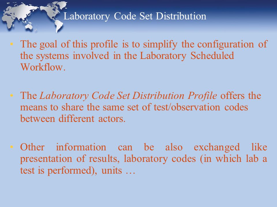 Laboratory Code Set Distribution The goal of this profile is to simplify the configuration of the systems involved in the Laboratory Scheduled Workflow.