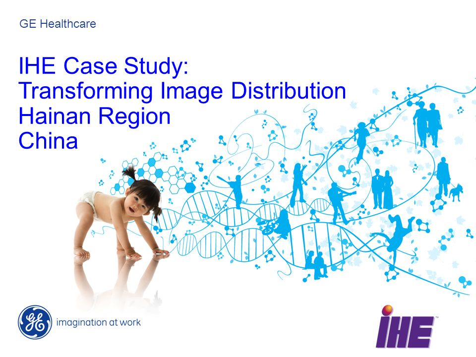 GE Healthcare IHE Case Study: Transforming Image Distribution Hainan Region China