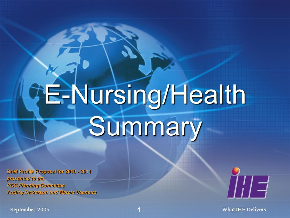 September, 2005What IHE Delivers 1 E-Nursing/Health Summary Brief Profile Proposal for 2010 - 2011 presented to the PCC Planning Committee Audrey Dickerson and Marcia Veenstra