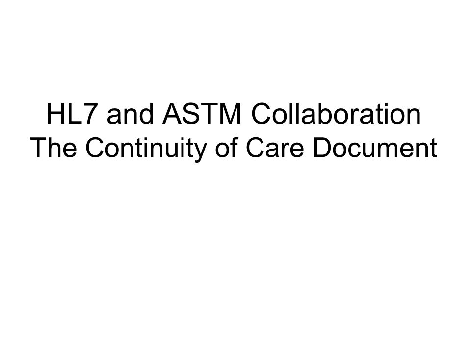 HL7 and ASTM Collaboration The Continuity of Care Document