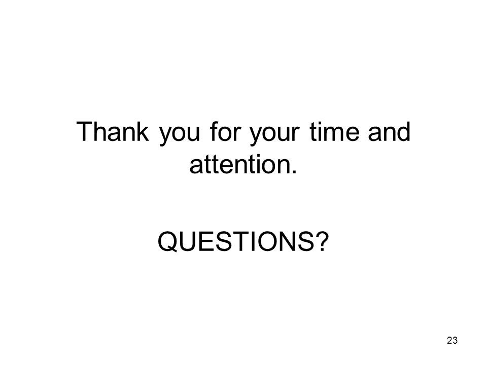 23 Thank you for your time and attention. QUESTIONS