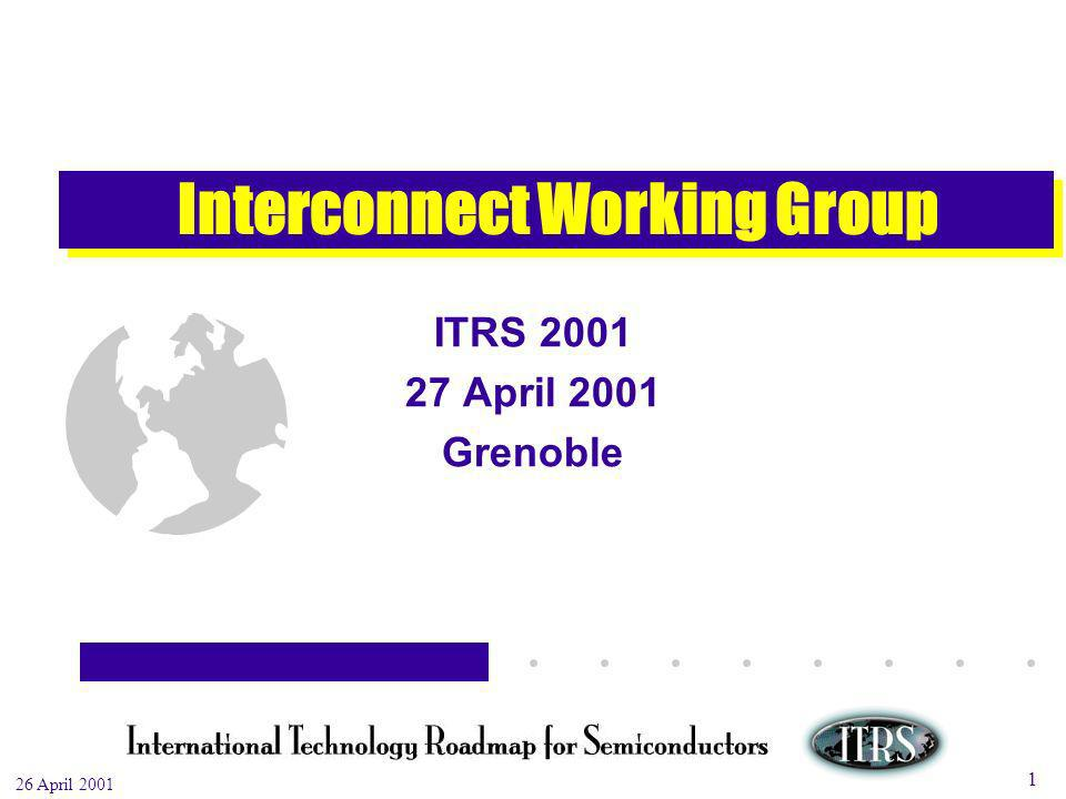 Work in Progress --- Not for Publication 26 April 2001 1 Interconnect Working Group ITRS 2001 27 April 2001 Grenoble