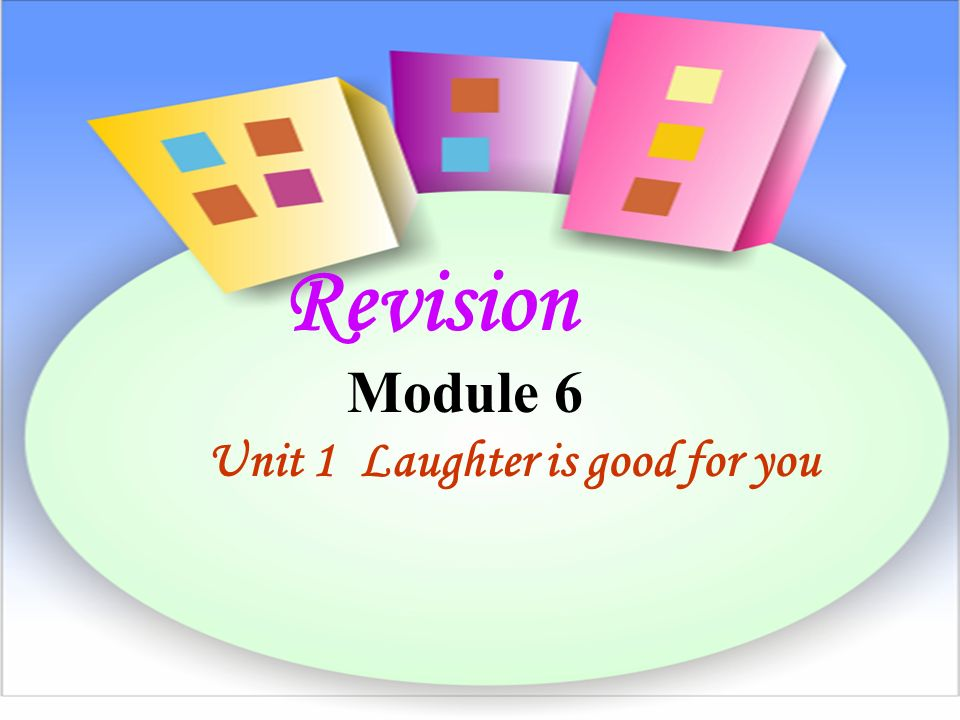 Revision Module 6 Unit 1 Laughter is good for you
