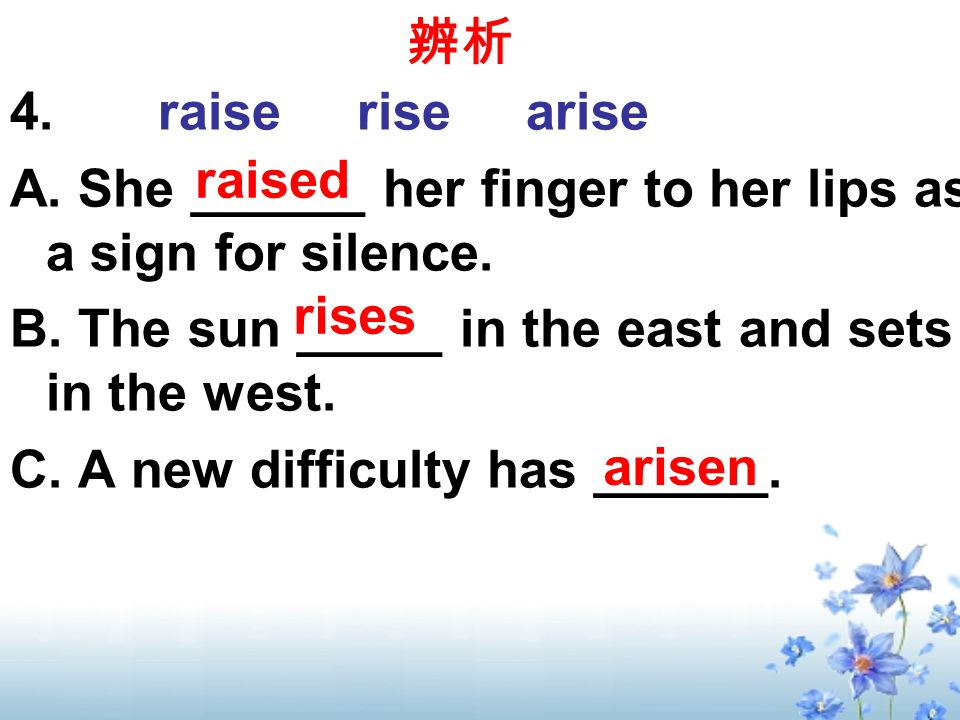 4. raise rise arise A. She ______ her finger to her lips as a sign for silence.