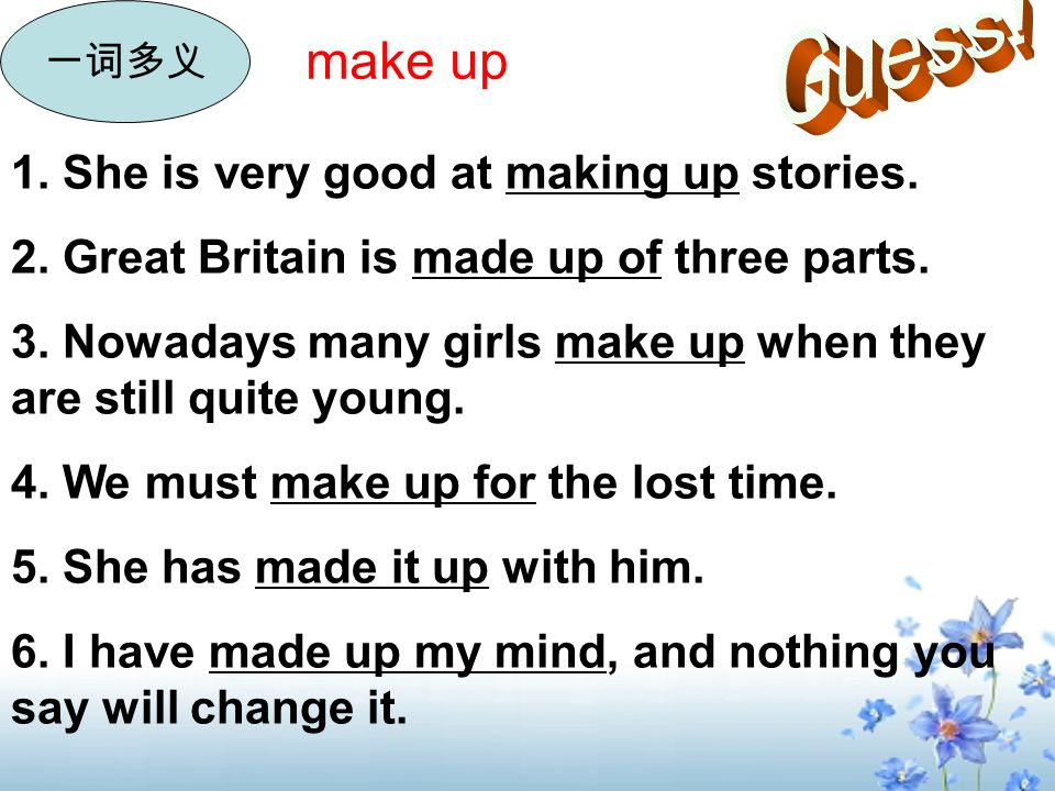 make up 1. She is very good at making up stories.