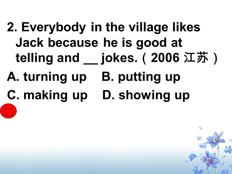 2. Everybody in the village likes Jack because he is good at telling and __ jokes.