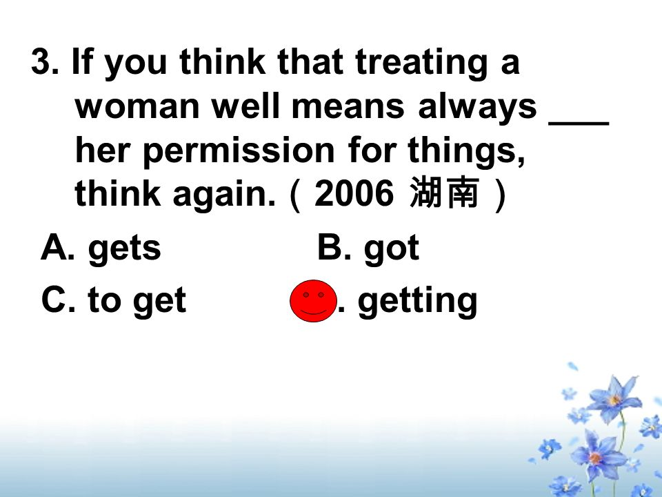 3. If you think that treating a woman well means always ___ her permission for things, think again.