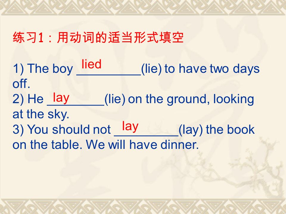 1 1) The boy _________(lie) to have two days off.