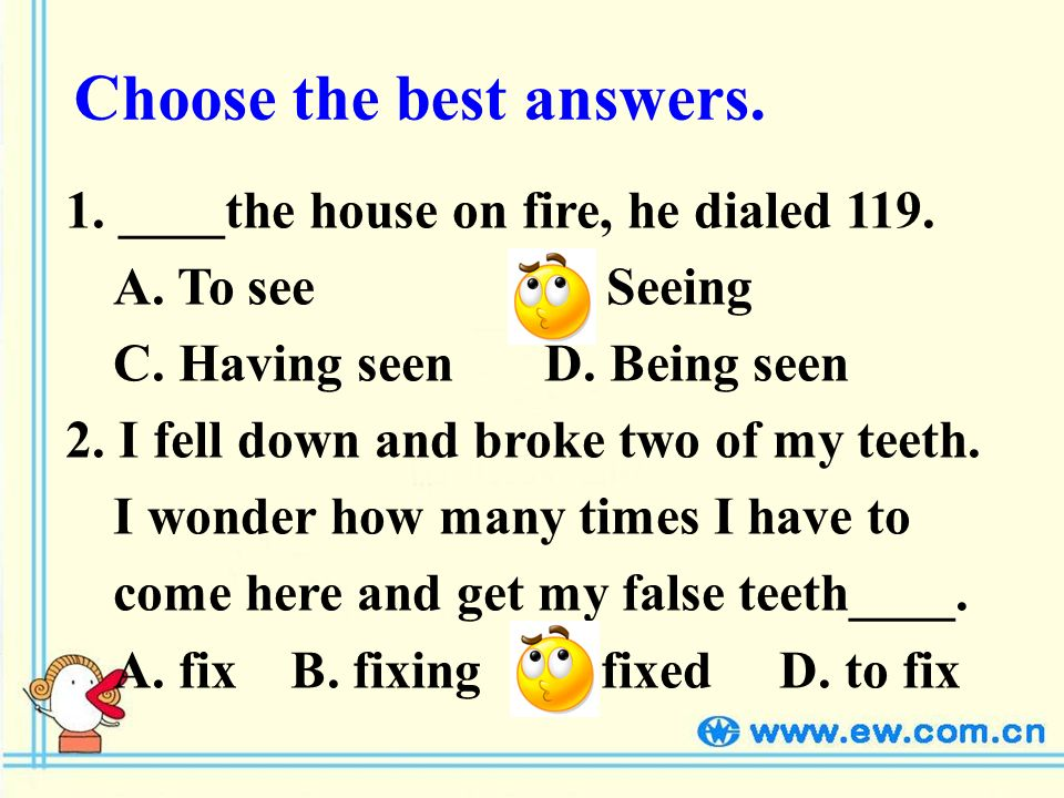 Choose the best answers. 1. ____the house on fire, he dialed 119.