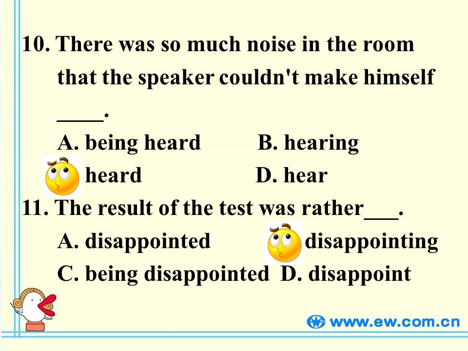 10. There was so much noise in the room that the speaker couldn t make himself ____.