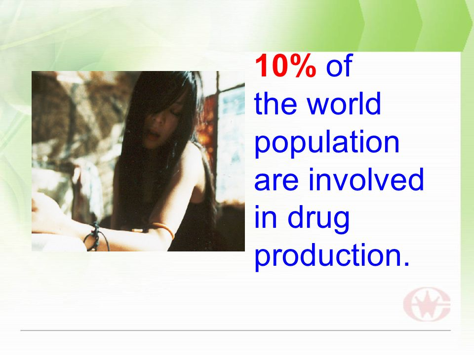 10% of the world population are involved in drug production.