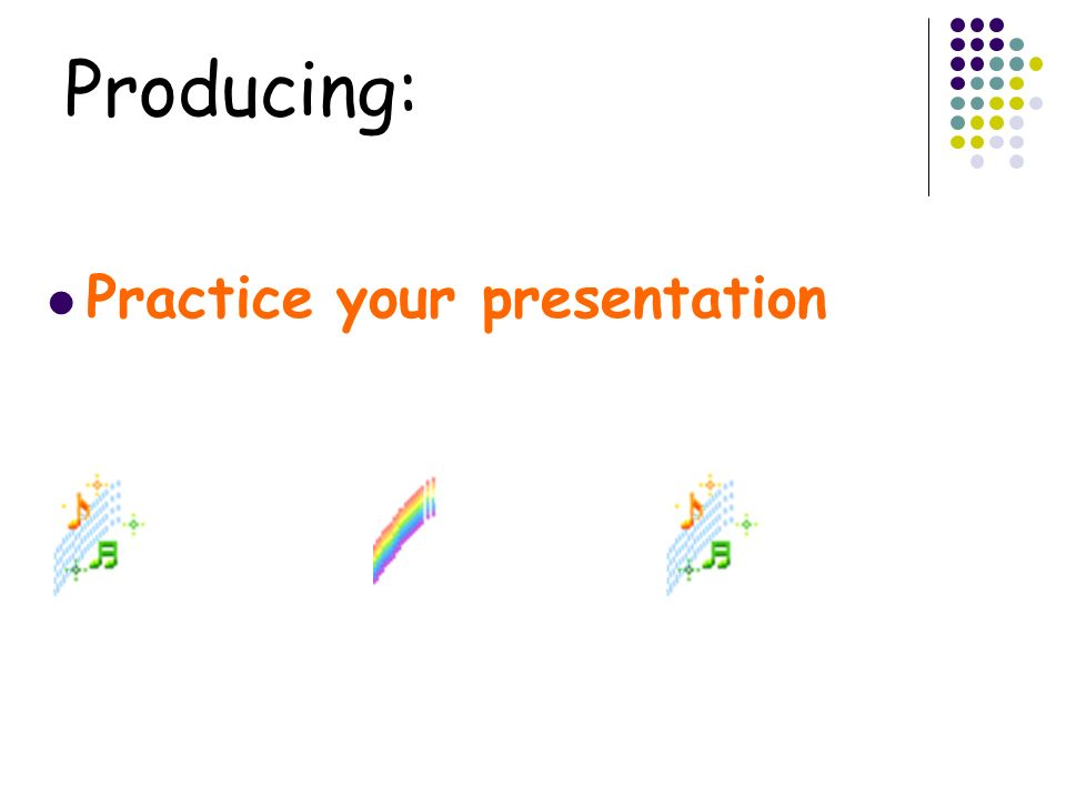 Producing: Practice your presentation