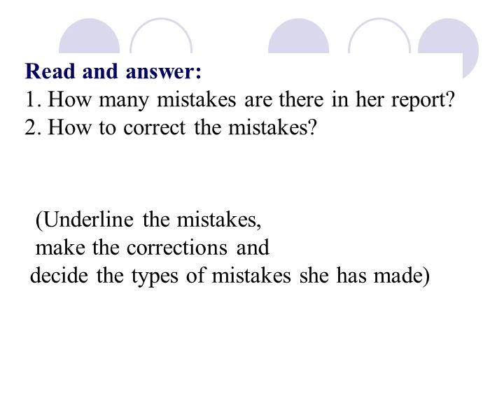 Read and answer: 1. How many mistakes are there in her report.