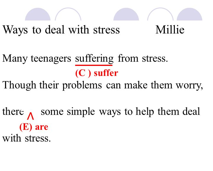 Ways to deal with stressMillie Many teenagers suffering from stress.