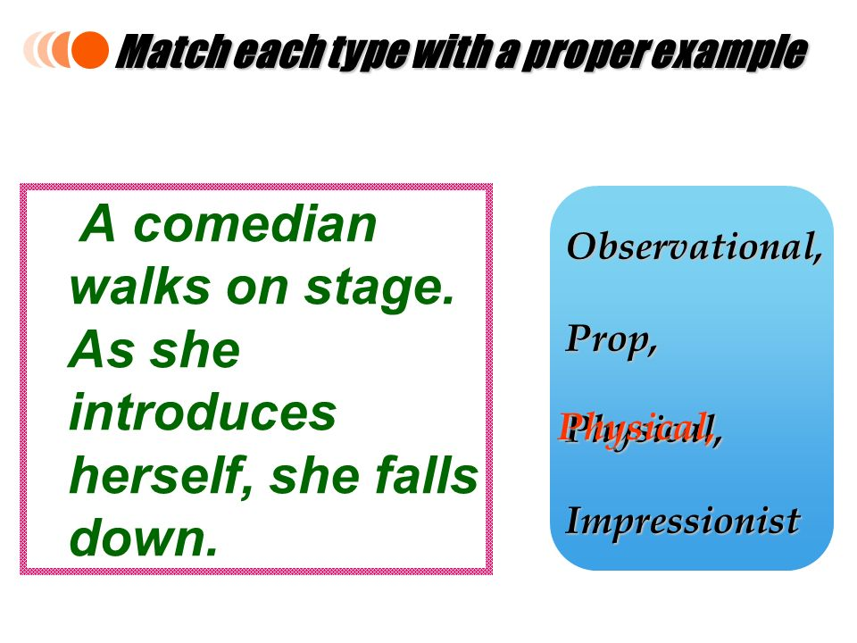 A comedian walks on stage. As she introduces herself, she falls down.