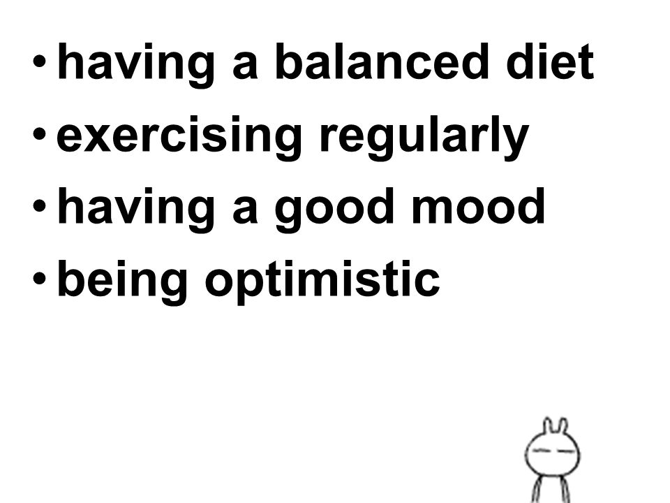 having a balanced diet exercising regularly having a good mood being optimistic