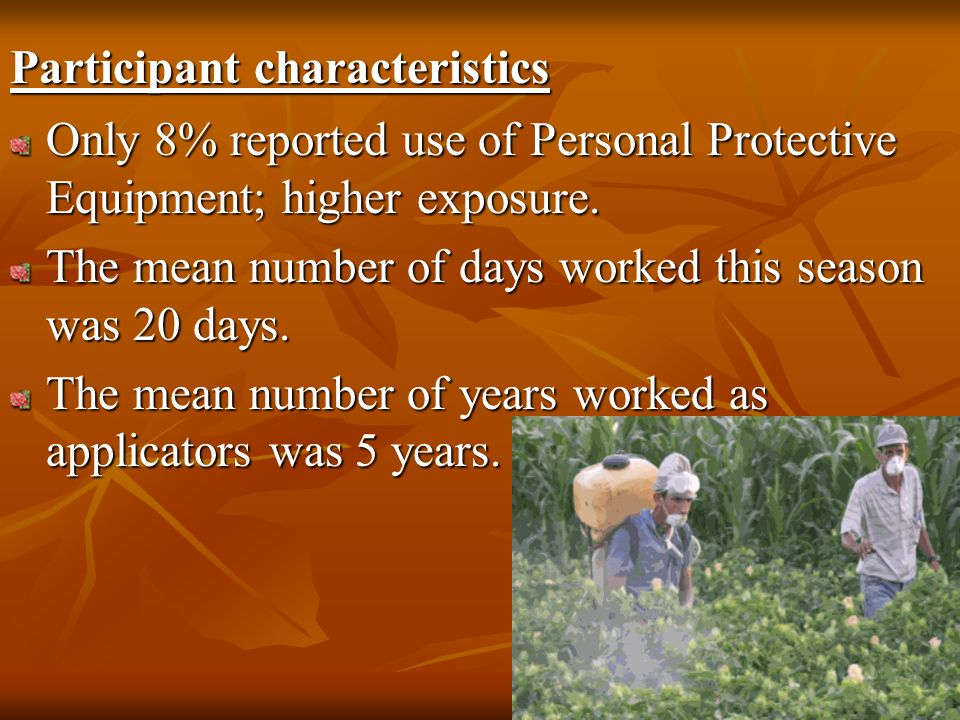 Only 8% reported use of Personal Protective Equipment; higher exposure.