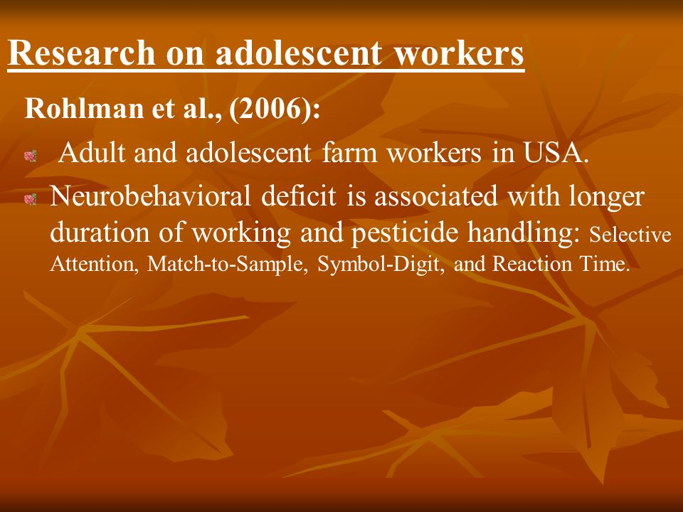 Research on adolescent workers Rohlman et al., (2006): Adult and adolescent farm workers in USA.