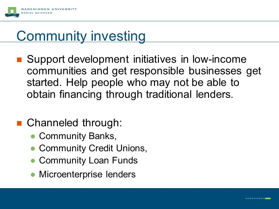 Community investing Support development initiatives in low-income communities and get responsible businesses get started.