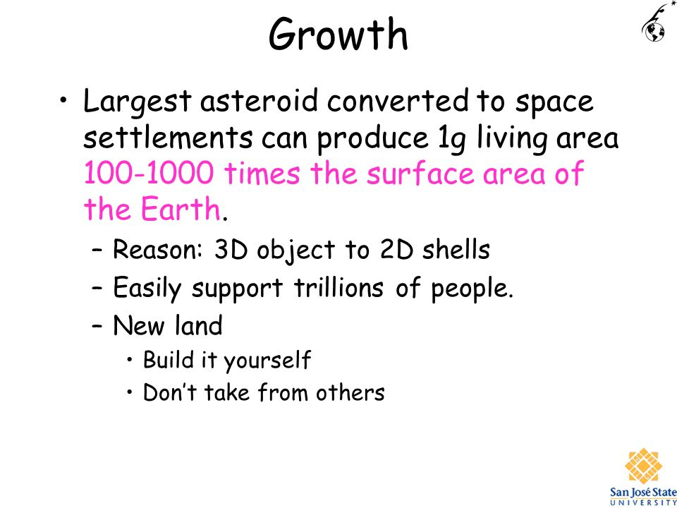 Growth Largest asteroid converted to space settlements can produce 1g living area 100-1000 times the surface area of the Earth.